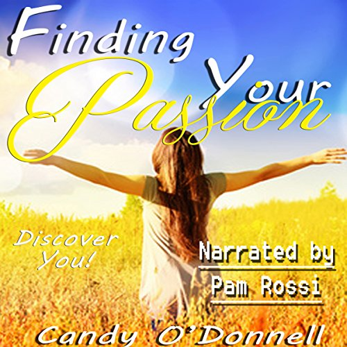 Finding Your Passion                   By:                                                                                                                                 Candy O'Donnell                               Narrated by:                                                                                                                                 Pam Rossi                      Length: 33 mins     2 ratings     Overall 2.5