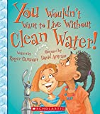 You Wouldn't Want to Live Without Clean Water by Roger Canavan (2014-09-05) - Roger Canavan
