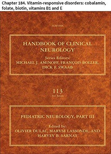 Pediatric Neurology Part III: Chapter 184. Vitamin-responsive disorders: cobalamin, folate, biotin, vitamins B1 and E (Handbook of Clinical Neurology 113) (English Edition)