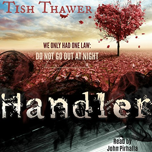 Handler                   By:                                                                                                                                 Tish Thawer                               Narrated by:                                                                                                                                 John Pirhalla                      Length: 6 hrs and 37 mins     4 ratings     Overall 4.8