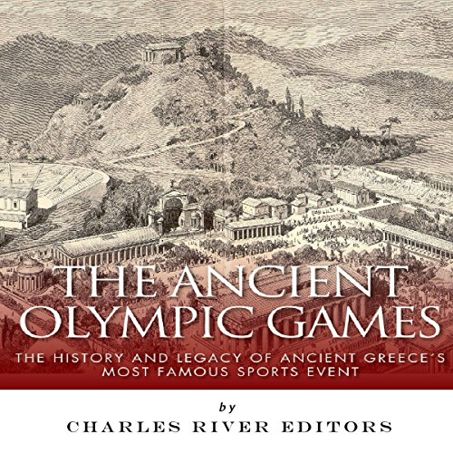 The Ancient Olympic Games: The History and Legacy of Ancient Greece's Most Famous Sports Event audiobook cover art