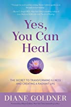 Yes, You Can Heal: The Secret to Transforming Illness and Creating a Radiant Life