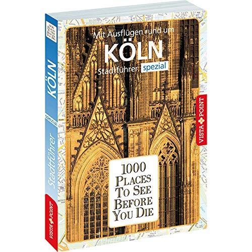 1000 Places To See Before You Die: Stadtführer Köln spezial