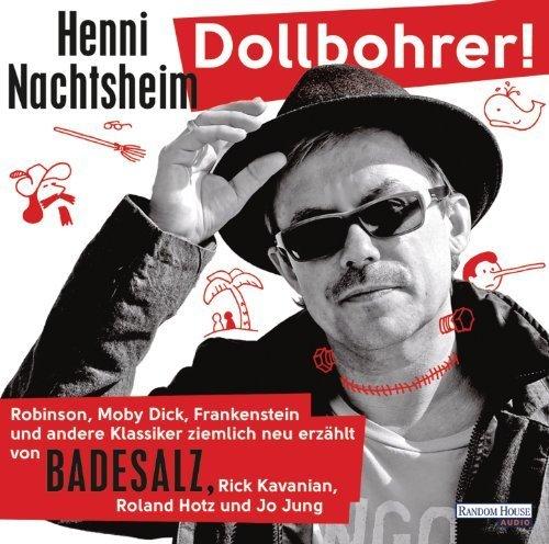 Dollbohrer!: Robinson. Moby Dick. Frankenstein und andere Klassiker ziemlich neu erzählt von Nachtsheim. Henni (2013) Audio CD
