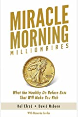 Miracle Morning Millionaires: What the Wealthy Do Before 8AM That Will Make You Rich (The Miracle Morning Book 11) (English Edition) eBook Kindle