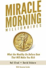 Miracle Morning Millionaires: What the Wealthy Do Before 8AM That Will Make You Rich (The Miracle Morning Book 11)