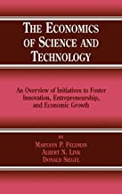 The Economics of Science and Technology: An Overview of Initiatives to Foster Innovation, Entrepreneurship, and Economic Growth