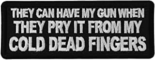 They can Have My Gun When They Pry it from My Cold Dead Fingers Patch - 4x1.5 inch - Embroidered Iron on Patch