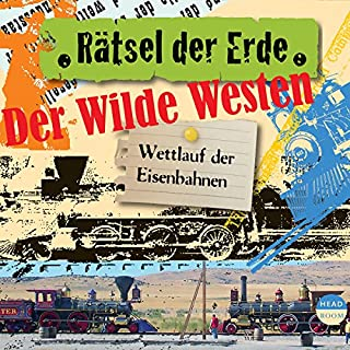 Der wilde Westen - Wettlauf der Eisenbahnen     Rätsel der Erde              Autor:                                                                                                                                 Alexander Emmerich                               Sprecher:                                                                                                                                 Daniel Werner,                                                                                        Regine Schroeder                      Spieldauer: 1 Std. und 23 Min.     3 Bewertungen     Gesamt 5,0