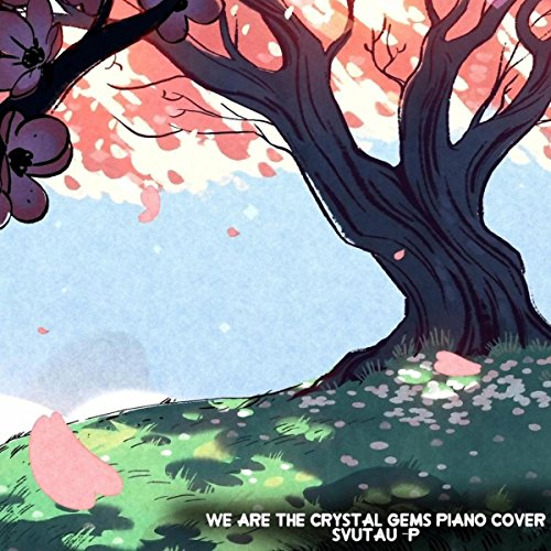 We Are The Crystal Gems Piano Cover