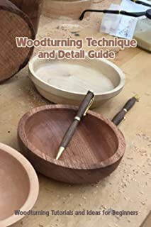 Woodturning Technique and Detail Guide: Woodturning Tutorials and Ideas for Beginners: Woodturning Tools for Beginners