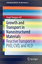 Growth and Transport in Nanostructured Materials: Reactive Transport in PVD, CVD, and ALD (SpringerBriefs in Materials) (English Edition)