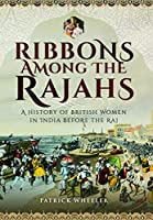 Ribbons Among the Rajahs: A History of British Women in India Before the Raj