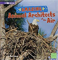 Amazing Animal Architects of the Air: A 4D Book (First Facts: Amazing Animal Architects)