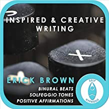 Inspired and Creative Writing (Self-Hypnosis: Binaural Beats Solfeggio Tones Positive Affirmations Hypnosis Instructions)