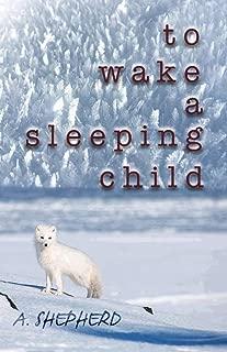 To Wake A Sleeping Child