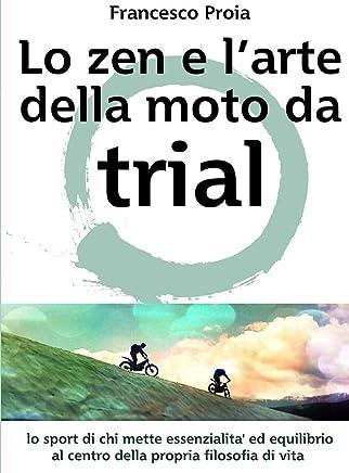 Lo zen e larte della moto da Trial: Lo sport di chi mette essenzialita ed equilibrio al centro della propria filosofia di vita