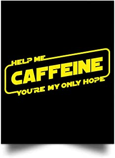 Help Me Caffeine Youre My Only Hope Wall Art Print Poster Home Decor(17x22)