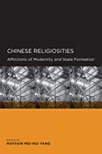 Chinese Religiosities: Afflictions of Modernity and State Formation (Global, Area, and International Archive)