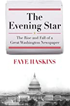 The Evening Star: The Rise and Fall of a Great Washington Newspaper