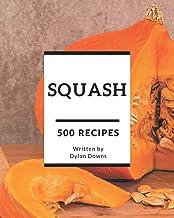 500 Squash Recipes: Squash Cookbook - The Magic to Create Incredible Flavor!