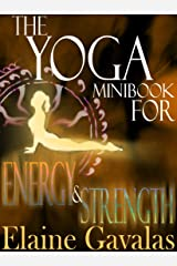 The Yoga Minibook for Energy and Strength (THE YOGA MINIBOOK SERIES 4) Kindle Edition