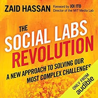 The Social Labs Revolution     A New Approach to Solving Our Most Complex Challenges              Written by:                                                                                                                                 Zaid Hassan                               Narrated by:                                                                                                                                 Fajer Al-Kaisi                      Length: 4 hrs and 22 mins     Not rated yet     Overall 0.0
