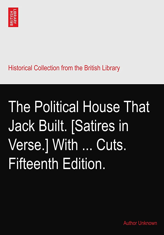 誤解を招くパス料理をするThe Political House That Jack Built. [Satires in Verse.] With ... Cuts. Fifteenth Edition.