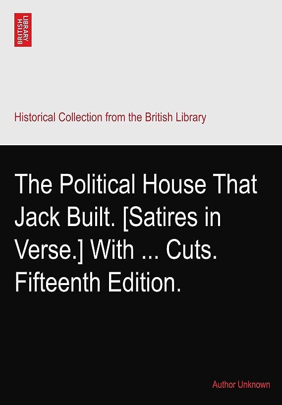嫌悪できる確かなThe Political House That Jack Built. [Satires in Verse.] With ... Cuts. Fifteenth Edition.
