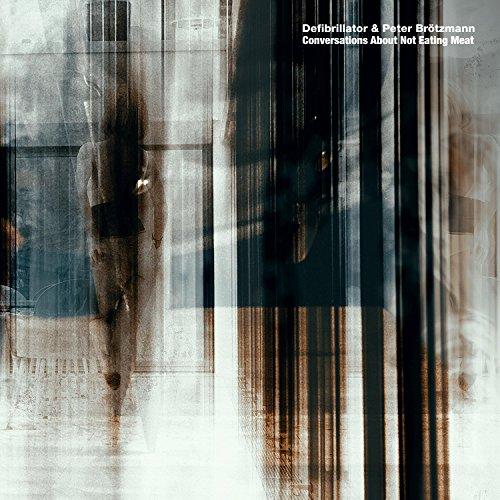 Defibrillator & Peter BrĂśtzmann: Conversations About Not Eating Meat [CD]