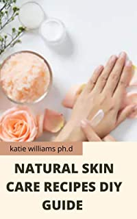 NATURAL SKIN CARE RECIPES DIY GUIDE : PERFECT GUIDE AND RECIPES OF NATURAL CREAM CLEANSER BAR SOUP DIY AT HOME FOR HEALTH CARE (English Edition)