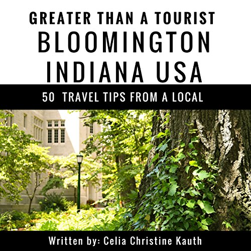 Greater Than a Tourist – Bloomington Indiana USA: 50 Travel Tips from a Local cover art