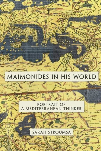 Maimonides in His World: Portrait Of A Mediterranean Thinker (Jews, Christians, And Muslims From The Ancient To The Modern World)