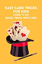 Easy Card Tricks for Kids: Guide to Do Magic Tricks with Card: Magic Card Tricks for Beginners