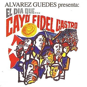 El Diá Que Cayo Fidel Castro