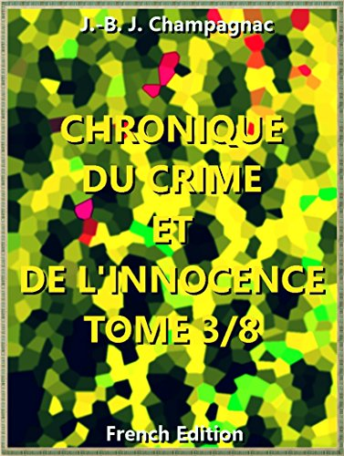 Chronique du crime et de l'innocence, tome 3/8 : Recueil des événements les plus tragiques (of 8) (Chronique du crime et de l'innocence, tome Series t. 3)