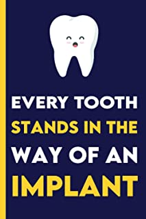 Every Tooth Stands In The Way of An Implant: Funny Dentist Dental Hygienist | Funny Dental Hygiene Themed Notebook | Diary...