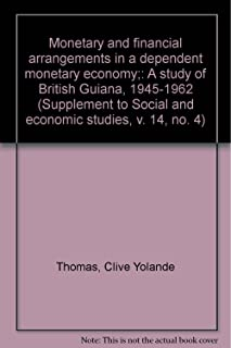 Monetary and financial arrangements in a dependent monetary economy;: A study of British Guiana, 1945-1962 (Supplement to ...