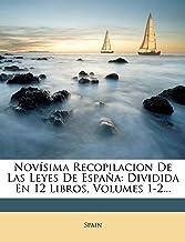 Novísima Recopilacion De Las Leyes De España: Dividida En 12 Libros, Volumes 1-2...: Amazon.es: Spain: Libros