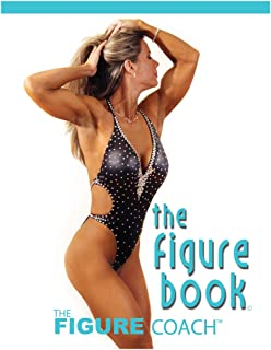 The Figure Book. The Figure Competition Training Guide.