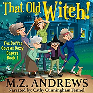 That Old Witch!     The Coffee Coven's Cozy Capers, Book 1              By:                                                                                                                                 M.Z. Andrews                               Narrated by:                                                                                                                                 Cathy Cunningham Fennel                      Length: 9 hrs and 51 mins     19 ratings     Overall 3.9