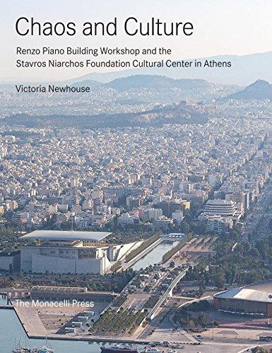 Chaos and Culture: Renzo Piano Building Workshop and the Stavros Niarchos Foundation Cultural Center in Athens (THE MONACELLI P)