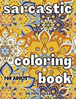 Sarcastic Coloring Book for Adults: Anti-Anxiety Coloring Book, Job Stress Relief, Relaxing Quotes Coloring Pages, Funny Sarcastic Sayings Gift Book