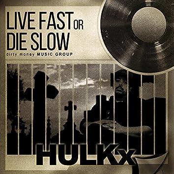 Live Fast or Die Slow