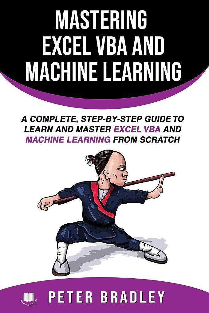 無礼に経歴貧困Mastering Excel VBA and Machine Learning : A Complete, Step-by-Step Guide To Learn and Master Excel VBA and Machine Learning From Scratch