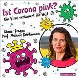 Ist Corona pink?: Ein Virus verändert die Welt - Kinder fragen Prof. Melanie Brinkmann