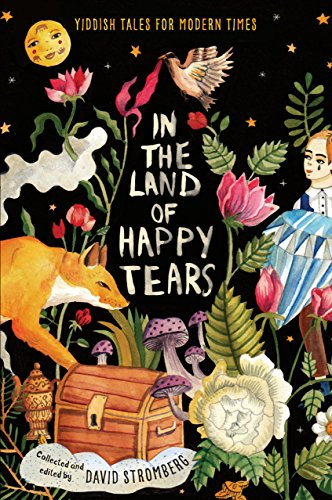 In the Land of Happy Tears: Yiddish Tales for Modern Times: collected and edited by David Stromberg (English Edition)
