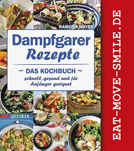 Dampfgarer Rezepte: Das Kochbuch Schnell, gesund und für Anfänger geeignet (Quickie 8)