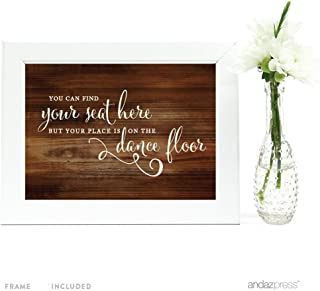 Andaz Press Wedding Framed Party Signs, Rustic Wood Print, 5x7-inch, You Can Find Your Seat Here, But Your Place is On The Dance Floor, 1-Pack, Includes Frame