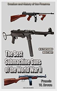 The Best Submachine Guns of the World War II  (Extended edition): History of the Firearms